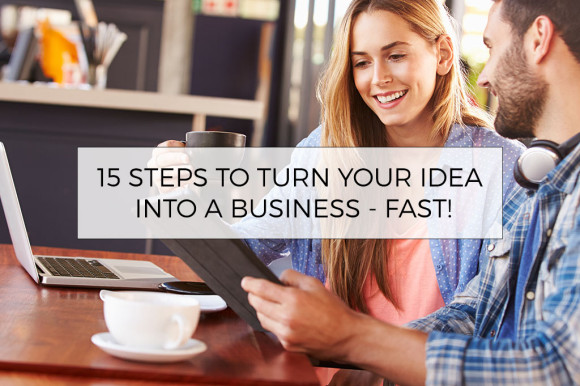 15-steps-to-turn-your-idea-into-a-business---fast