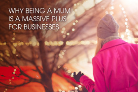 Being-a-mum-is-a-massive-plus-for-businesses