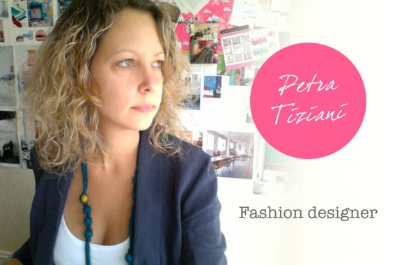 Interview With :   Petra Tiziani, Producer, blogger and fashion designer