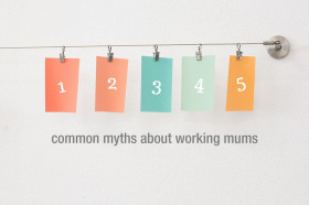 Five-common-myths-about-working-mums