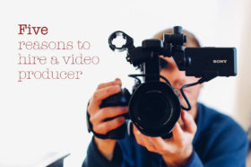 Five-reasons-to-hire-a-video-producer