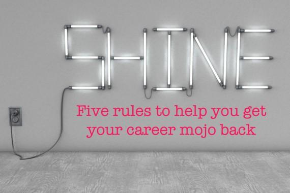 Five-rules-to-help-you-get-your-career-mojo-back