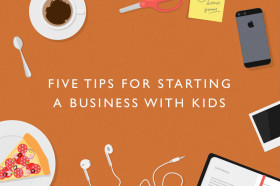 Five-tips-for-starting-a-business-with-kids