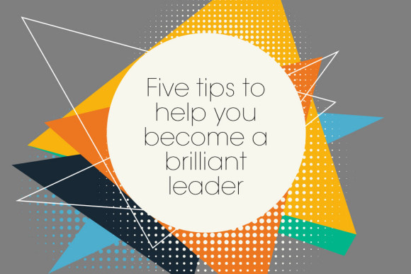 Five-tips-to-help-you-become-a-brilliant-leader