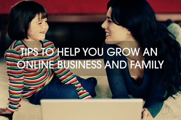 Five-tips-to-help-you-grow-an-online-business-AND-family
