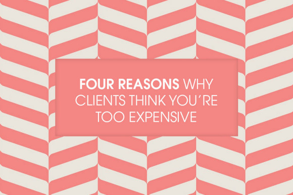 Four-reasons-why-clients-think-you're-too-expensive