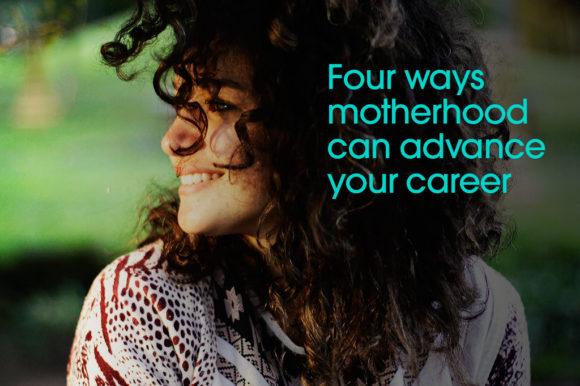 Four-ways-motherhood-can-advance-your-career