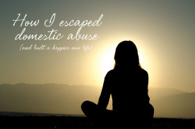 How-I-escaped-domestic-abuse-and-built-a-new-life-for-my-child-and-I