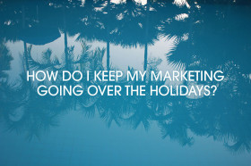 How-do-I-keep-my-marketing-going-over-the-holidays