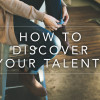 How-to-discover-your-latent-talent