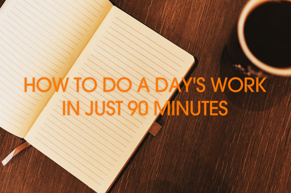 How-to-do-a-days-work-in-just-90-minutes
