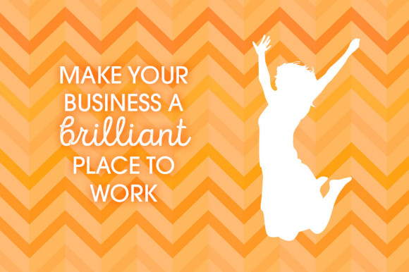 How-to-make-your-business-a-brilliant-place-to-work