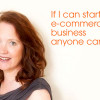 If-I-can-start-an-e-commerce-business-anyone-can