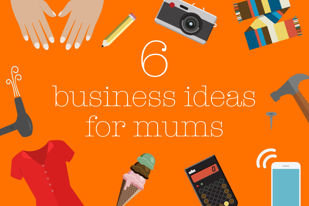 six business ideas for mums talented ladies club