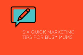 Six-quick-marketing-tips-for-busy-mums