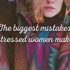 The-seven-biggest-mistakes-stressed-women-make