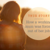 True-story-how-a-working-mum-was-forced-out-of-job