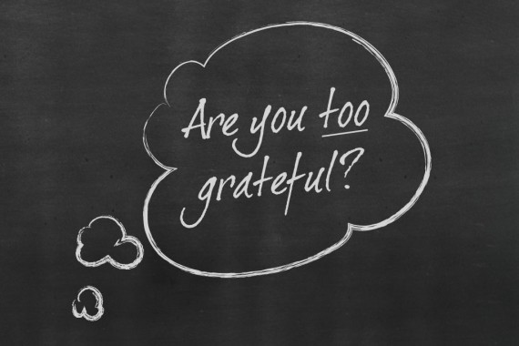 are-you-too-grateful---bad-for-business