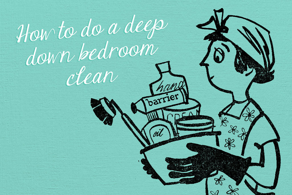How Clean Is Your Bedroom Follow Our Guide To A Deep Down Clean Talented Ladies Club