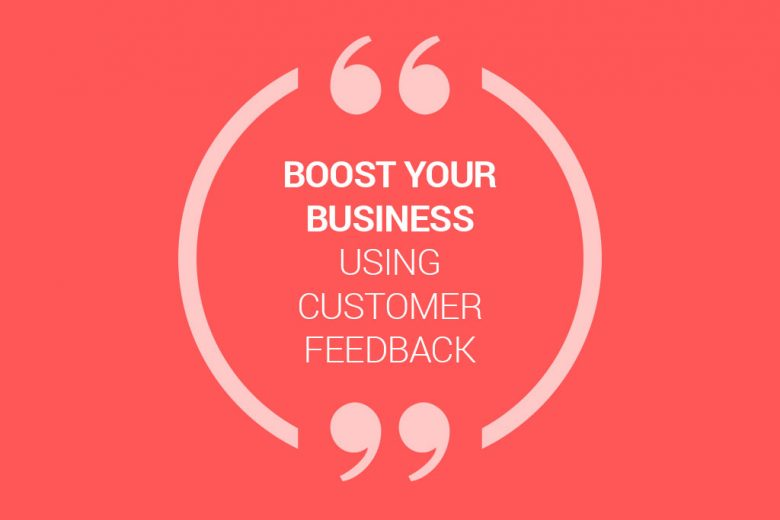 Five Ways You Can Use Customer Feedback To Improve Your