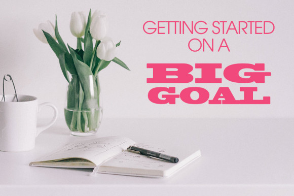 getting-started-on-a-BIG-goal