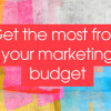 getting-the-most-from-your-marketing-budget