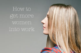 how-to-get-more-women-into-work