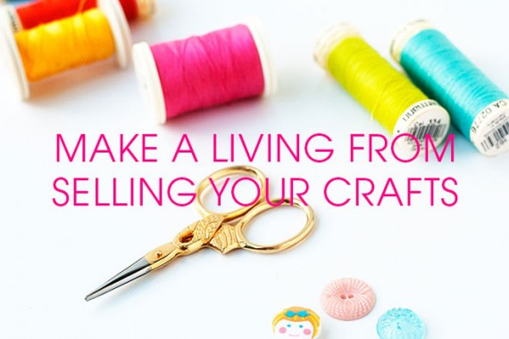 How to make a living from selling your crafts a complete for Free places to sell crafts online