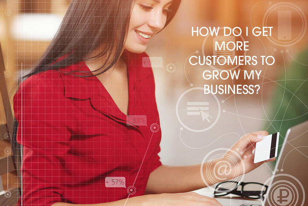 How Do I Get More Customers To Grow My Business