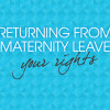 returning-from-maternity-leave-rights2