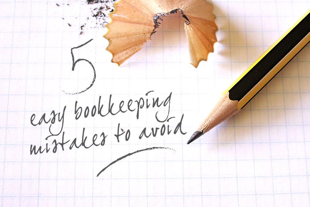 Five easy bookkeeping mistakes to avoid