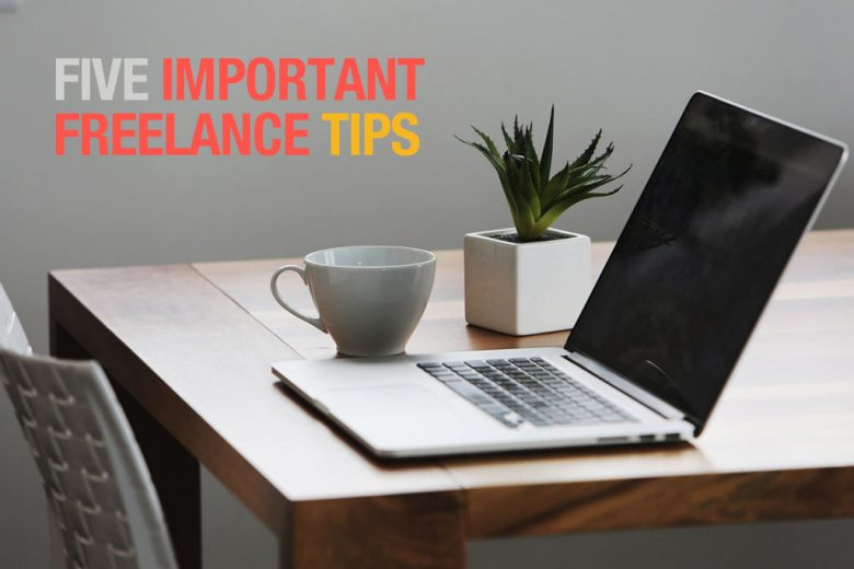 Five Important Tips Every Freelancer Should Know