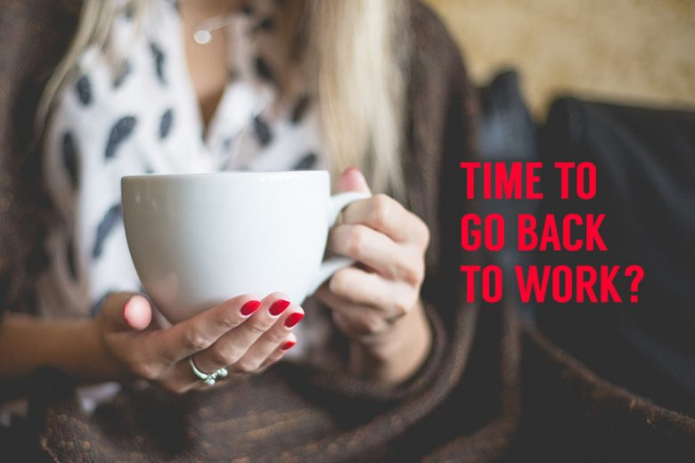 Back To Work : Time to go back to work read six expert tips to help you get work