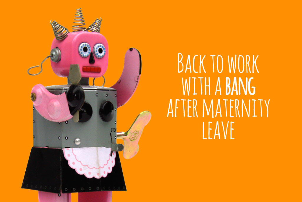 back to work with a bang after maternity leave talented ladies club - Back To Work Returning To Work After Maternity Leave