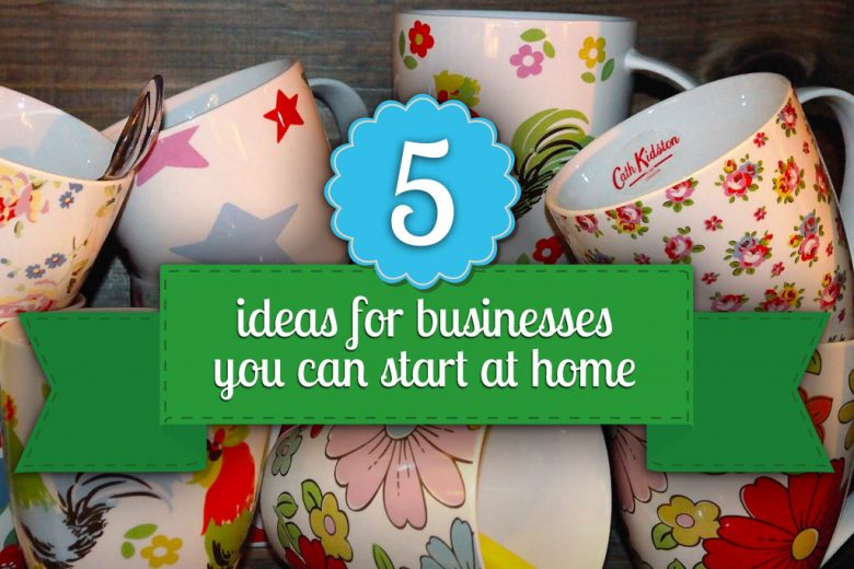five ideas for businesses you can start at home - talented ladies club