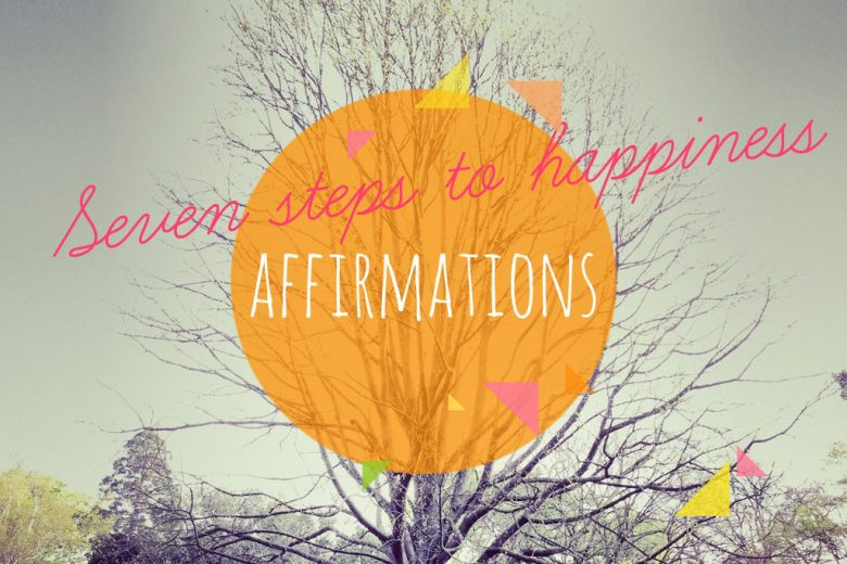 Seven Steps To Happiness Part 7 U2013 Affirmations