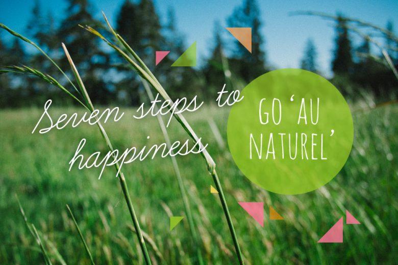 Seven Steps To Happiness Part 5 U2013 Go Au Naturel