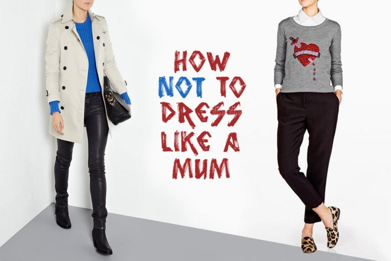How Not To Dress Like A Mum Talented Ladies Club