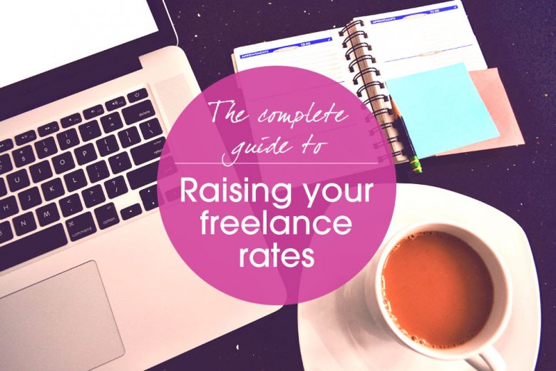 How To Raise Your Freelance Rates The Complete Guide