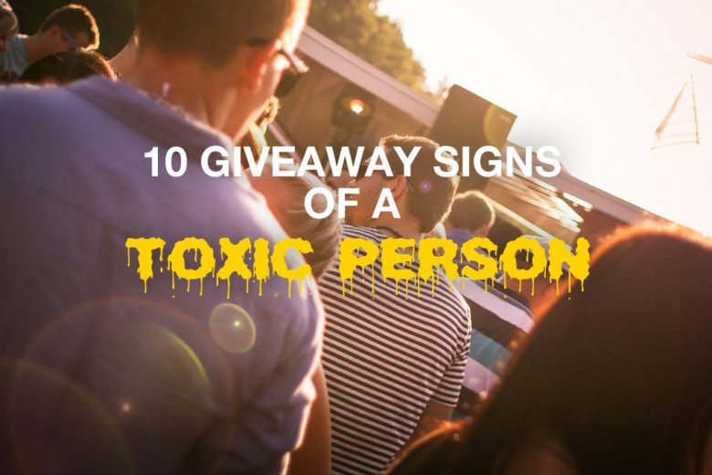 The 10 giveaway signs of a toxic person - and how to handle